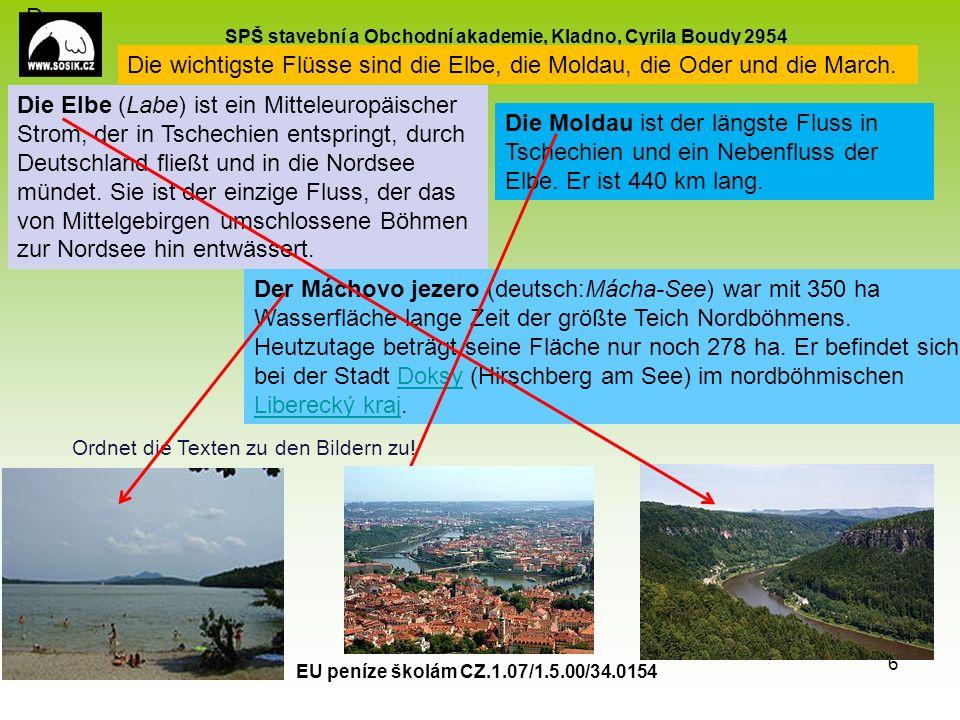 SPŠ stavební a Obchodní akademie, Kladno, Cyrila Boudy 2954 EU peníze školám CZ.1.07/1.5.00/34.0154 6 Die wichtigste Flüsse sind die Elbe, die Moldau, die Oder und die March.