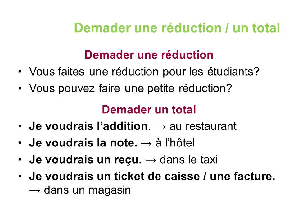 Demader une réduction / un total Demader une réduction Vous faites une réduction pour les étudiants? Vous pouvez faire une petite réduction? Demader u