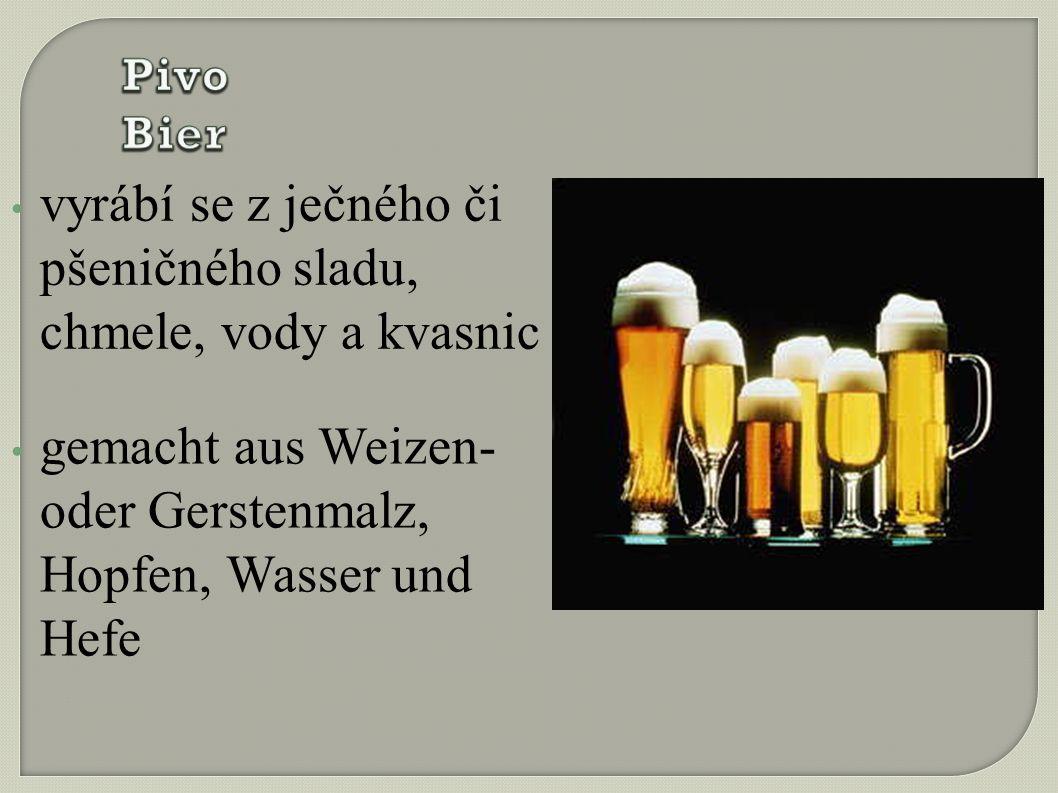vyrábí se z ječného či pšeničného sladu, chmele, vody a kvasnic gemacht aus Weizen- oder Gerstenmalz, Hopfen, Wasser und Hefe