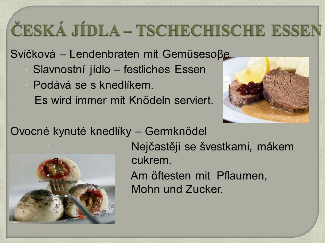 ČESKÁ JÍDLA – TSCHECHISCHE ESSEN Svíčková – Lendenbraten mit Gemüsesoβe Slavnostní jídlo – festliches Essen Podává se s knedlíkem.