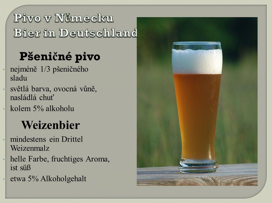 Pšeni č né pivo nejméně 1/3 pšeničného sladu světlá barva, ovocná vůně, nasládlá chuť kolem 5% alkoholu Weizenbier mindestens ein Drittel Weizenmalz helle Farbe, fruchtiges Aroma, ist süß etwa 5% Alkoholgehalt