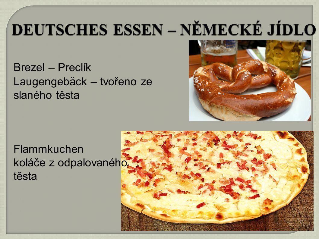 DEUTSCHES ESSEN – NĚMECKÉ JÍDLO Brezel – Preclík Laugengebäck – tvořeno ze slaného těsta Flammkuchen koláče z odpalovaného těsta