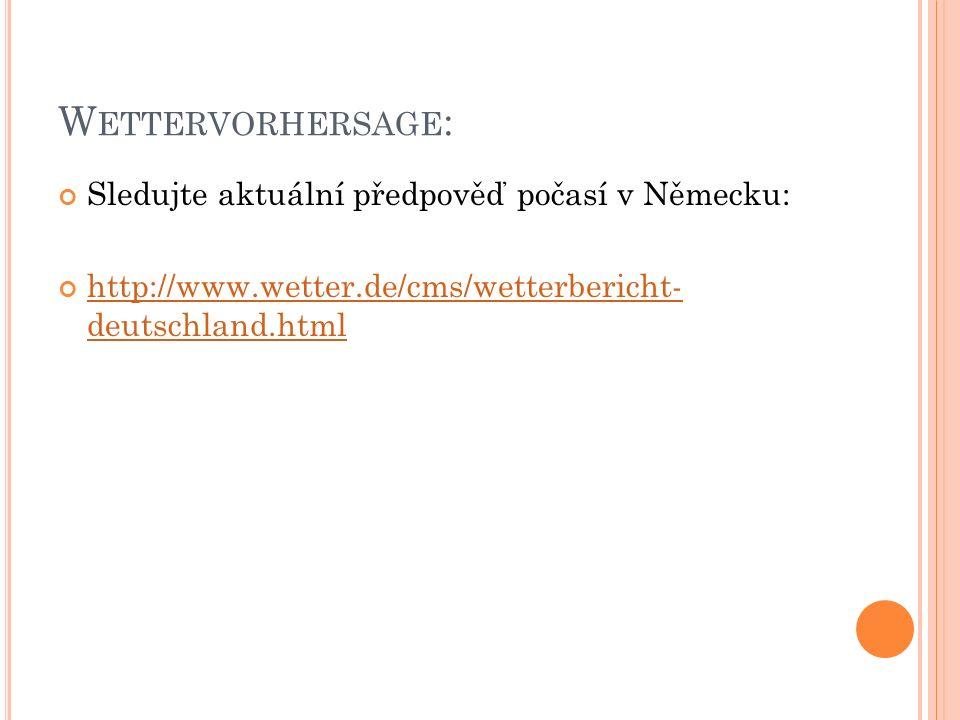 W ETTERVORHERSAGE : Sledujte aktuální předpověď počasí v Německu: http://www.wetter.de/cms/wetterbericht- deutschland.html