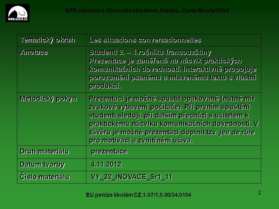 SPŠ stavební a Obchodní akademie, Kladno, Cyrila Boudy 2954 EU peníze školám CZ.1.07/1.5.00/34.0154 3 Quelles salles il y a dans ton lycée.