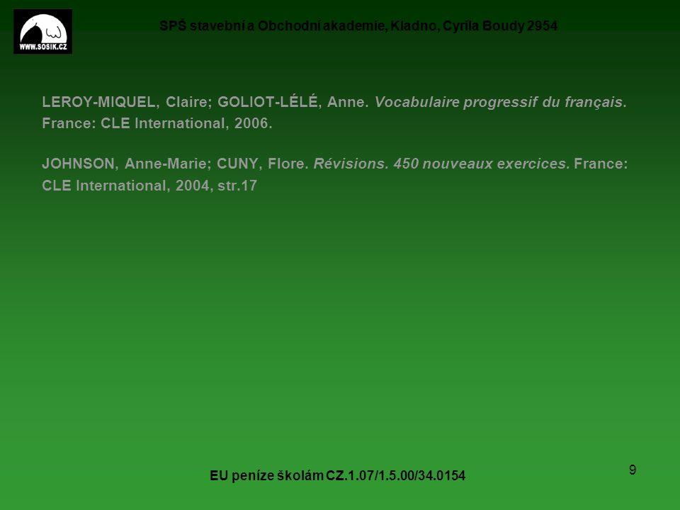 SPŠ stavební a Obchodní akademie, Kladno, Cyrila Boudy 2954 EU peníze školám CZ.1.07/1.5.00/34.0154 9 LEROY-MIQUEL, Claire; GOLIOT-LÉLÉ, Anne. Vocabul