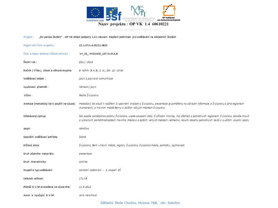 """Projekt : """"EU peníze školám - OP VK oblast podpory 1.4 s názvem Zlepšení podmínek pro vzdělávání na základních školách Registrační číslo projektu : CZ.1.07/1.4.00/21.0815 Číslo a název šablony klíčové aktivity : VY_32_ INOVACE_107.NJ.9.A,B Školní rok : 2011 / 2012 Ročník ( třída ), cílová a věková skupina:9."""