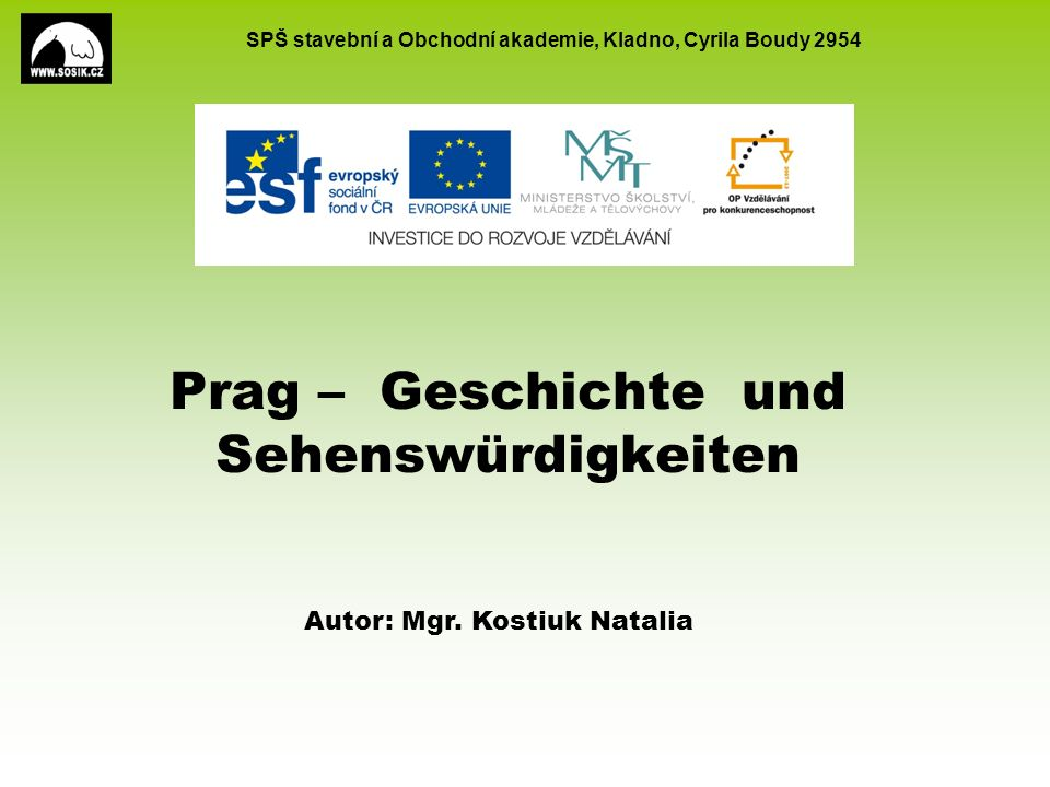 SPŠ stavební a Obchodní akademie, Kladno, Cyrila Boudy 2954 Prag – Geschichte und Sehenswürdigkeiten Autor: Mgr.