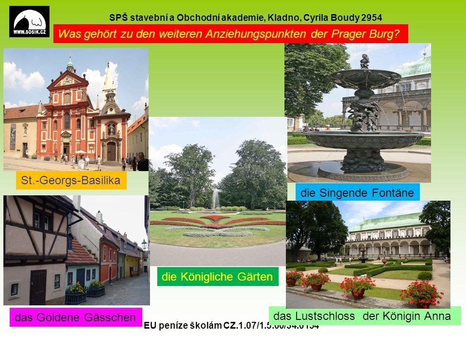 SPŠ stavební a Obchodní akademie, Kladno, Cyrila Boudy 2954 EU peníze školám CZ.1.07/1.5.00/34.0154 10 Was gehört zu den weiteren Anziehungspunkten der Prager Burg.