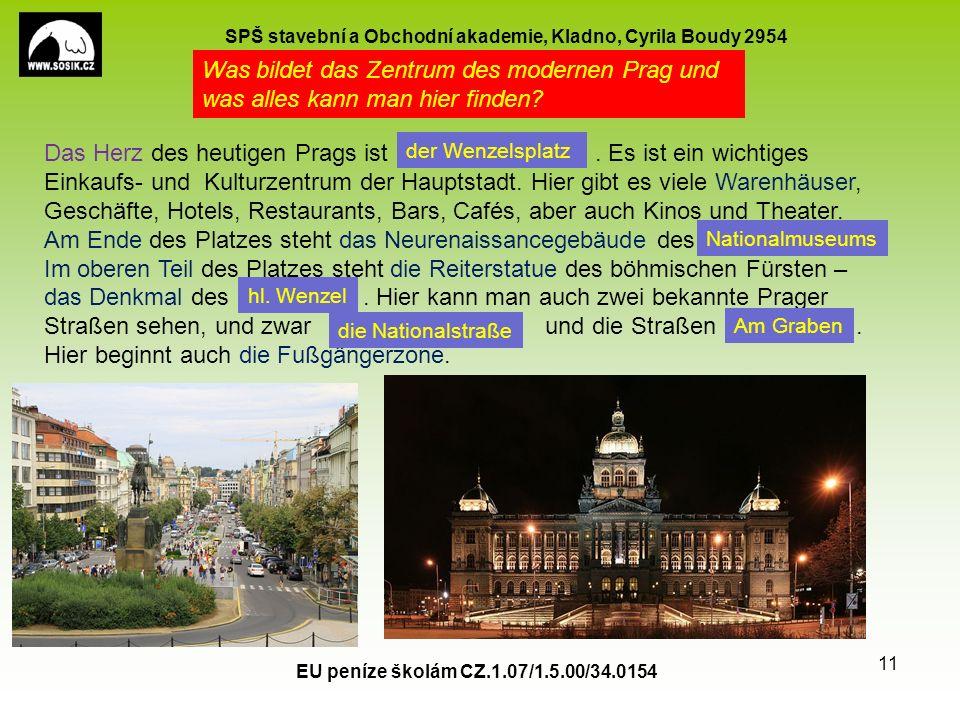 SPŠ stavební a Obchodní akademie, Kladno, Cyrila Boudy 2954 EU peníze školám CZ.1.07/1.5.00/34.0154 11 Was bildet das Zentrum des modernen Prag und was alles kann man hier finden.
