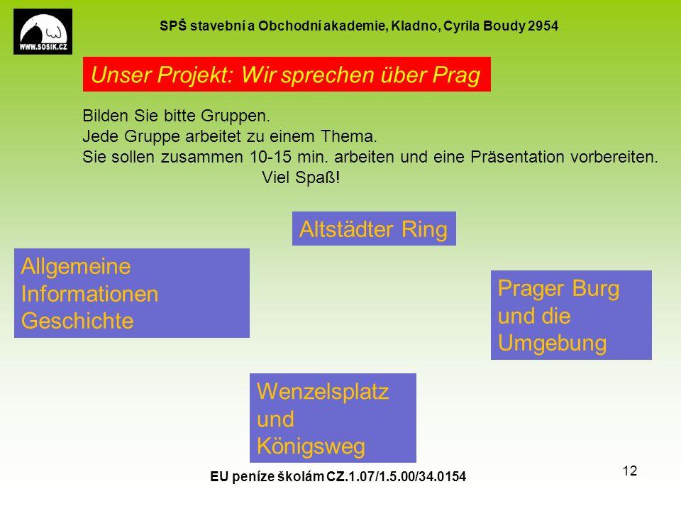 SPŠ stavební a Obchodní akademie, Kladno, Cyrila Boudy 2954 EU peníze školám CZ.1.07/1.5.00/34.0154 12 Bilden Sie bitte Gruppen.