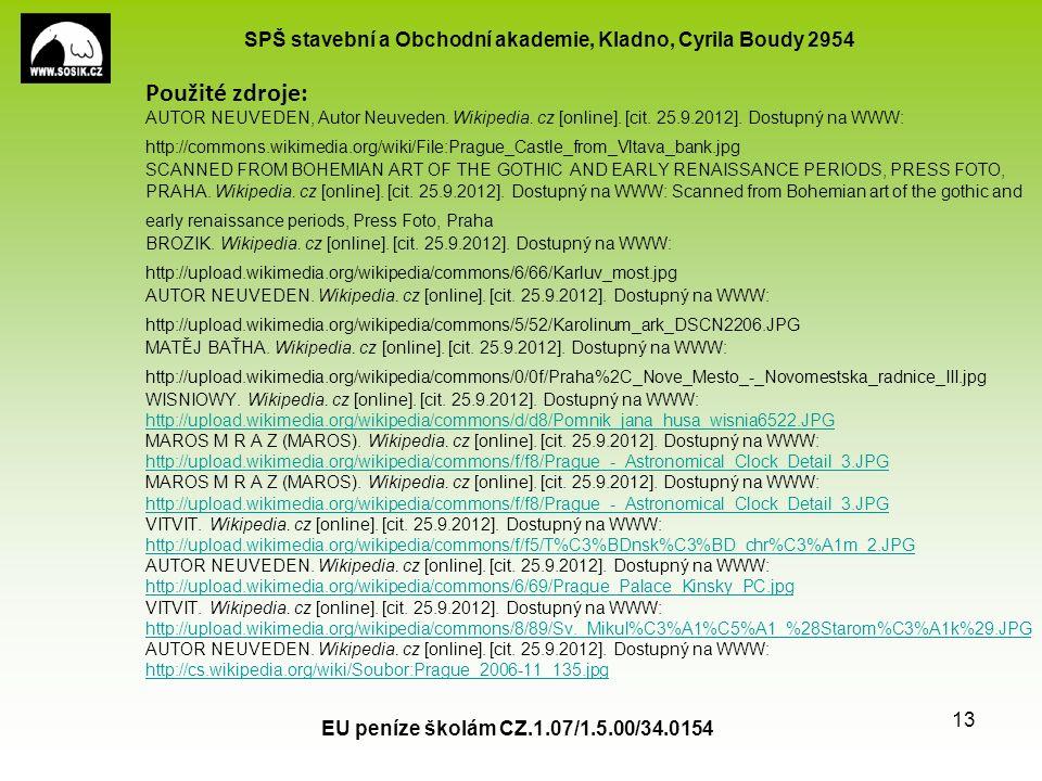 SPŠ stavební a Obchodní akademie, Kladno, Cyrila Boudy 2954 EU peníze školám CZ.1.07/1.5.00/34.0154 13 Použité zdroje: AUTOR NEUVEDEN, Autor Neuveden.