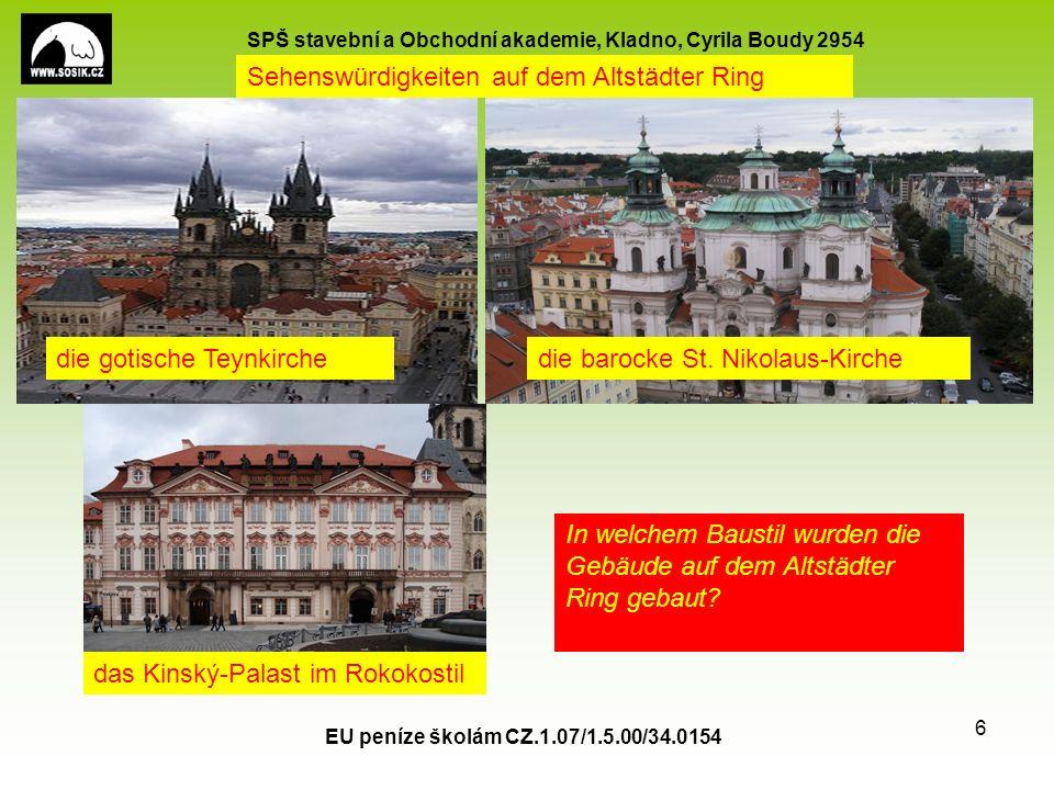 SPŠ stavební a Obchodní akademie, Kladno, Cyrila Boudy 2954 EU peníze školám CZ.1.07/1.5.00/34.0154 6 Sehenswürdigkeiten auf dem Altstädter Ring die gotische Teynkirchedie barocke St.