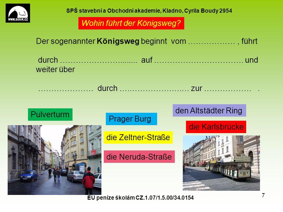 SPŠ stavební a Obchodní akademie, Kladno, Cyrila Boudy 2954 EU peníze školám CZ.1.07/1.5.00/34.0154 7 Wohin führt der Königsweg.