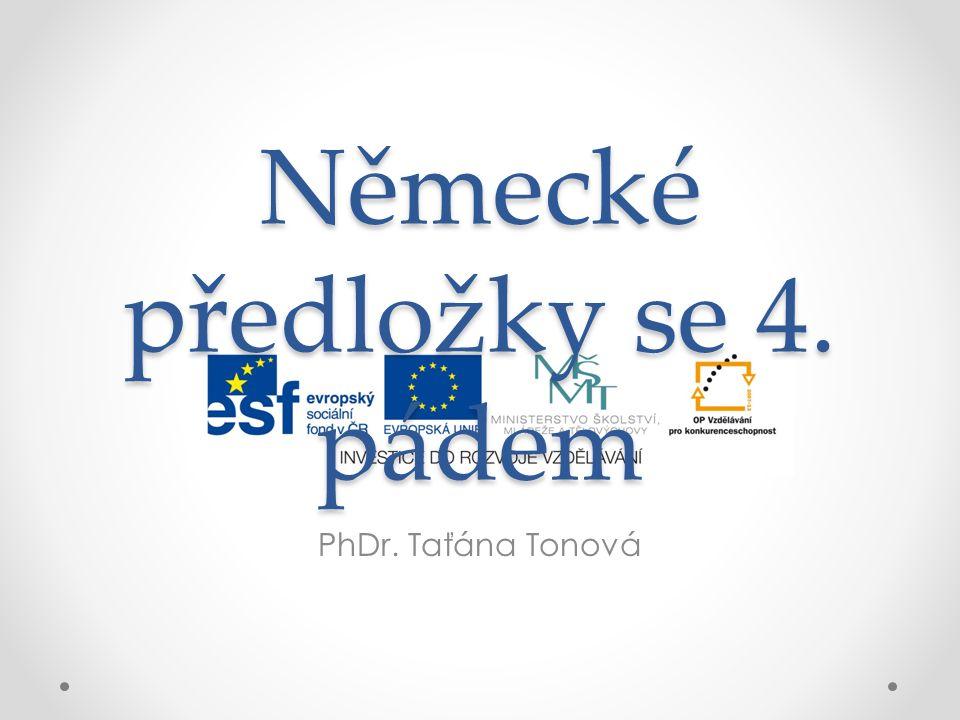 Německé předložky se 4. pádem PhDr. Taťána Tonová