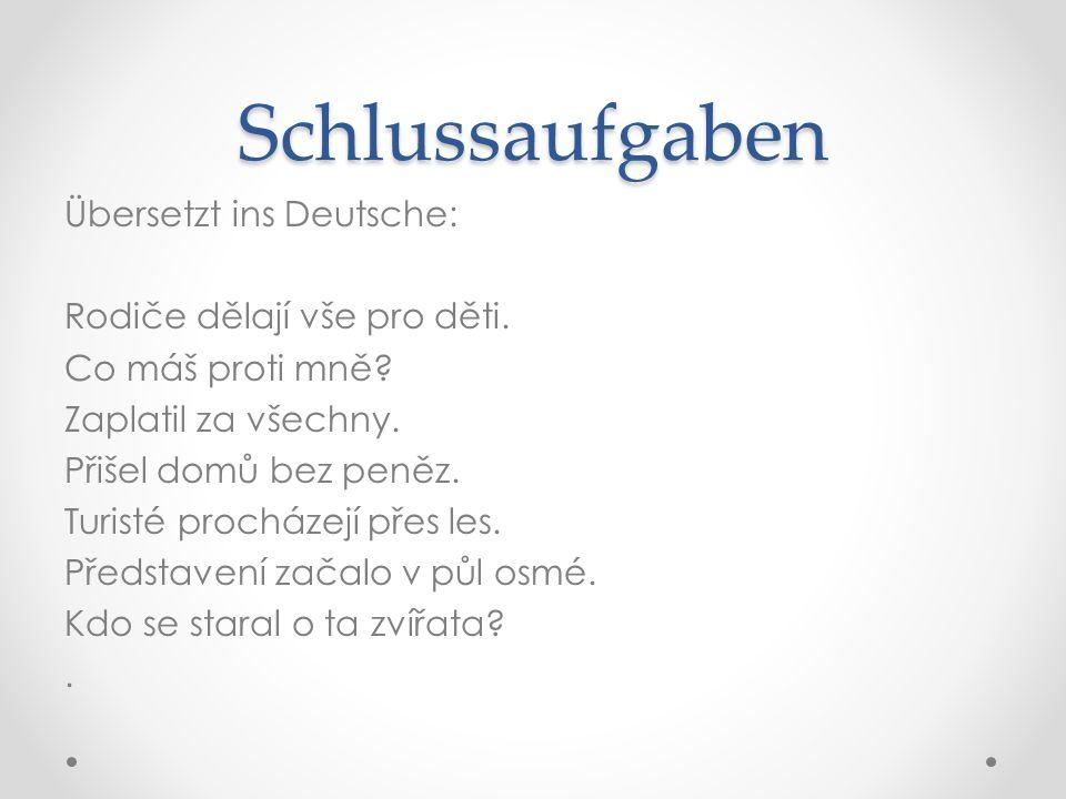 Schlussaufgaben Übersetzt ins Deutsche: Rodiče dělají vše pro děti.