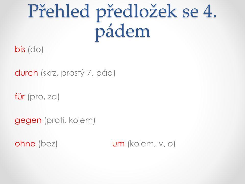 Přehled předložek se 4. pádem bis (do) durch (skrz, prostý 7.