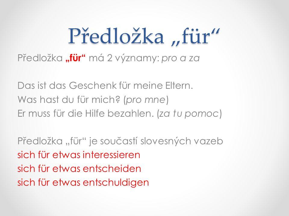 """Předložka """"für Předložka """"für má 2 významy: pro a za Das ist das Geschenk für meine Eltern."""