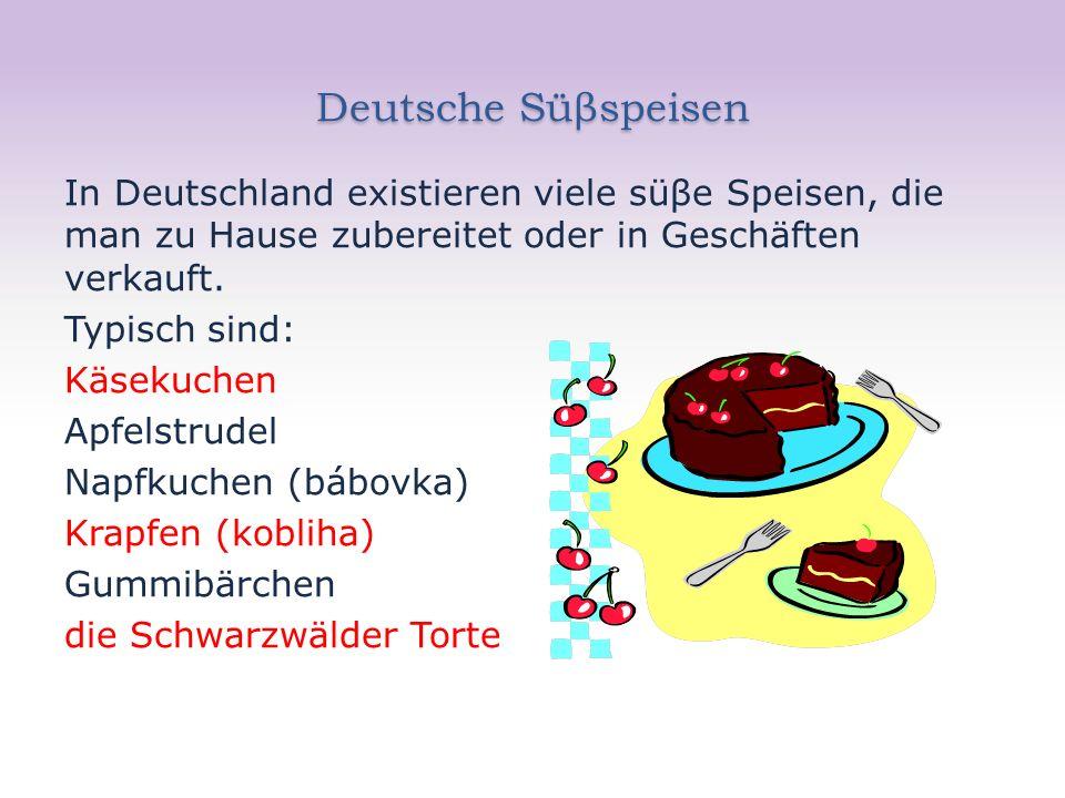 Deutsche Süβspeisen In Deutschland existieren viele süβe Speisen, die man zu Hause zubereitet oder in Geschäften verkauft. Typisch sind: Käsekuchen Ap