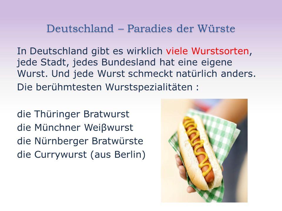 Deutschland – Paradies der Würste In Deutschland gibt es wirklich viele Wurstsorten, jede Stadt, jedes Bundesland hat eine eigene Wurst. Und jede Wurs