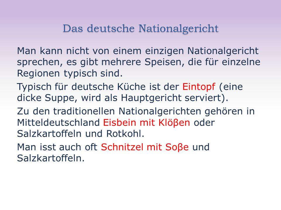 Das deutsche Nationalgericht Man kann nicht von einem einzigen Nationalgericht sprechen, es gibt mehrere Speisen, die für einzelne Regionen typisch si