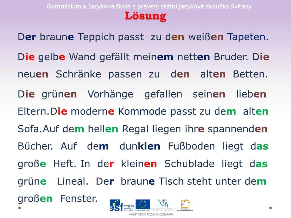 Gymnázium a Jazyková škola s právem státní jazykové zkoušky Svitavy Lösung Der braune Teppich passt zu den weißen Tapeten.