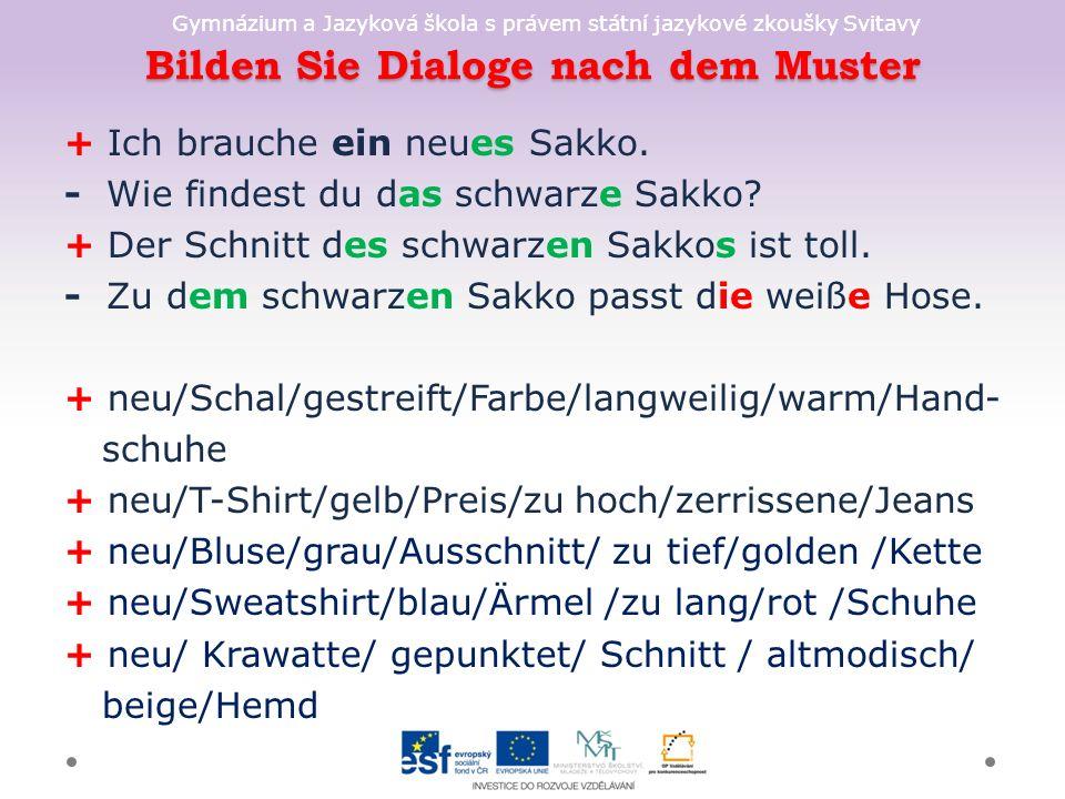 Gymnázium a Jazyková škola s právem státní jazykové zkoušky Svitavy Bilden Sie Dialoge nach dem Muster + Ich brauche ein neues Sakko.