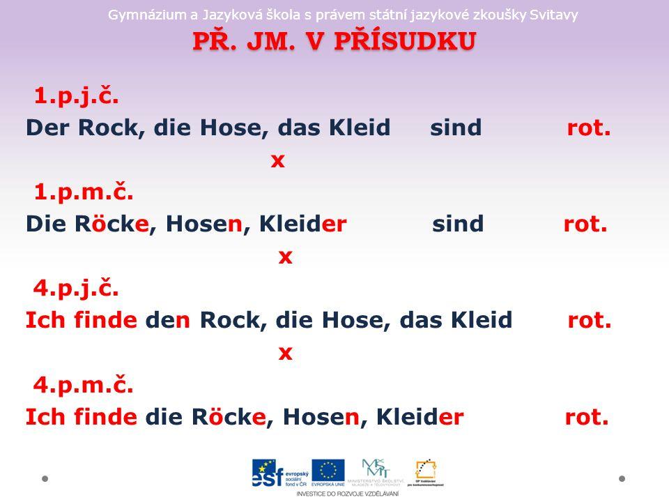 Gymnázium a Jazyková škola s právem státní jazykové zkoušky Svitavy PŘ. JM. V PŘÍSUDKU 1.p.j.č. Der Rock, die Hose, das Kleid sind rot. x 1.p.m.č. Die