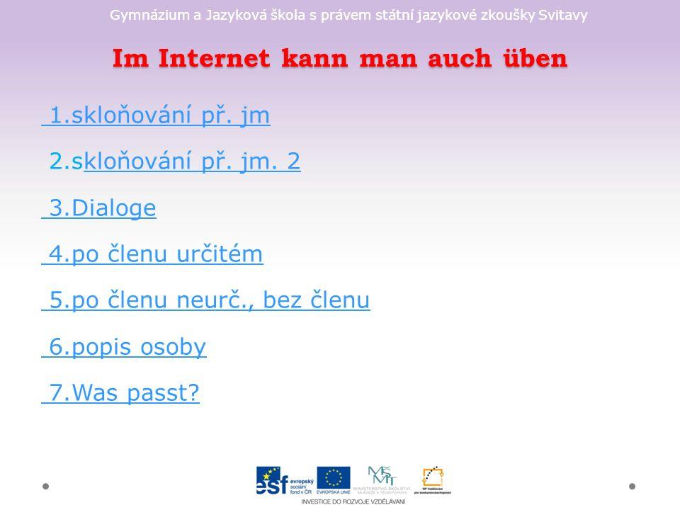 Gymnázium a Jazyková škola s právem státní jazykové zkoušky Svitavy Im Internet kann man auch üben 1.skloňování př.