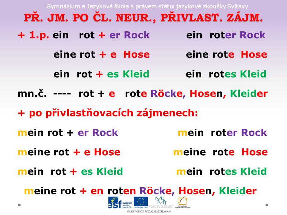 Gymnázium a Jazyková škola s právem státní jazykové zkoušky Svitavy PŘ. JM. PO ČL. NEUR., PŘIVLAST. ZÁJM. + 1.p. ein rot + er Rock ein roter Rock eine