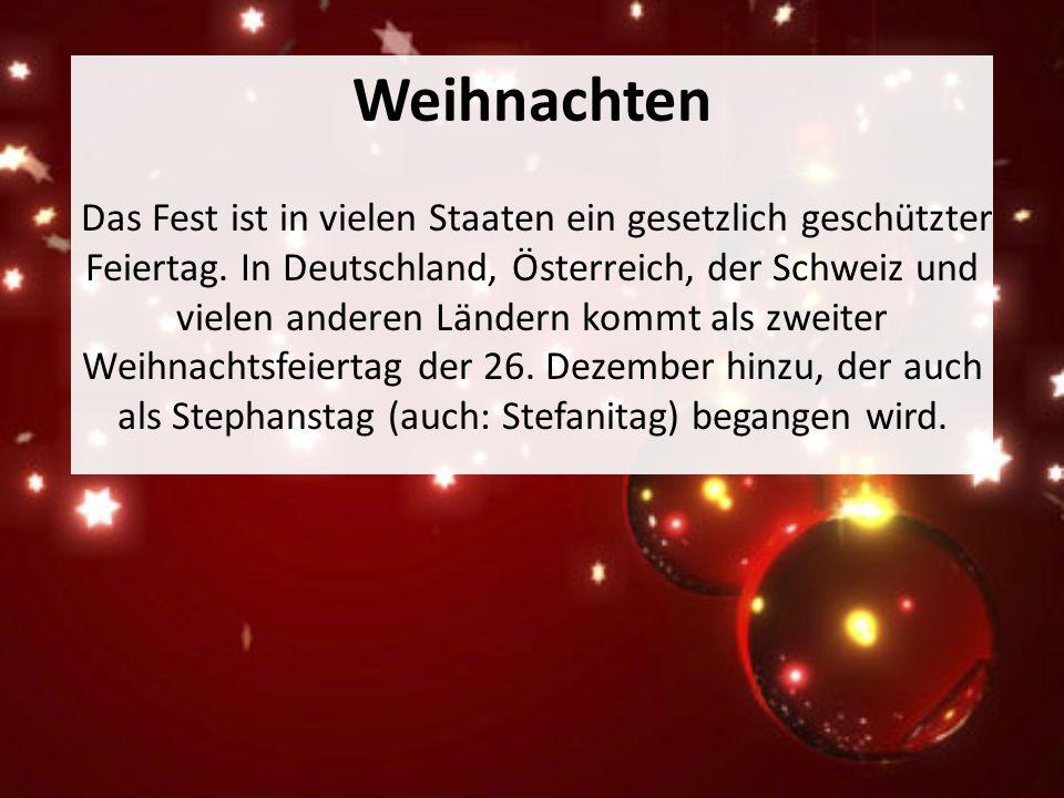 Weihnachten Das Fest ist in vielen Staaten ein gesetzlich geschützter Feiertag. In Deutschland, Österreich, der Schweiz und vielen anderen Ländern kom