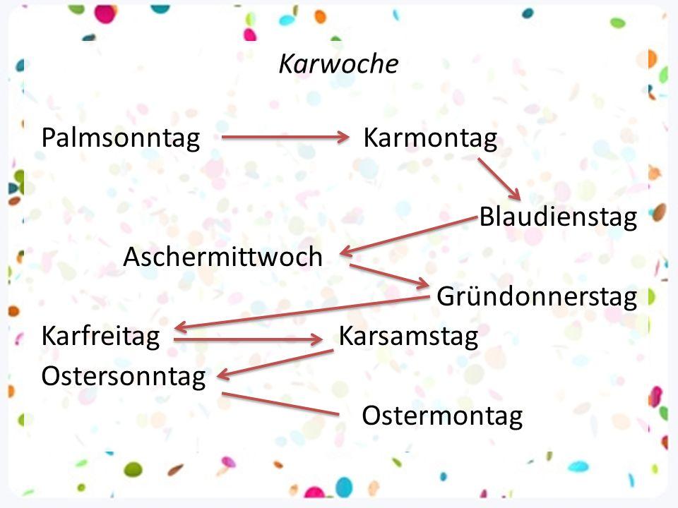 Karwoche Palmsonntag Karmontag Blaudienstag Aschermittwoch Gründonnerstag Karfreitag Karsamstag Ostersonntag Ostermontag
