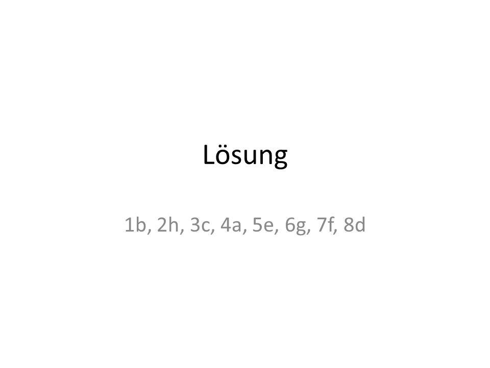 Lösung 1b, 2h, 3c, 4a, 5e, 6g, 7f, 8d