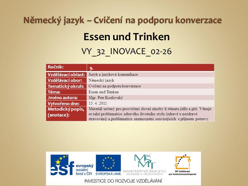 Essen und Trinken VY_32_INOVACE_02-26 Ročník: 9. Vzdělávací oblast: Jazyk a jazyková komunikace Vzdělávací obor: Německý jazyk Tematický okruh: Cvičen