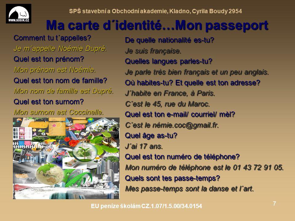 SPŠ stavební a Obchodní akademie, Kladno, Cyrila Boudy 2954 EU peníze školám CZ.1.07/1.5.00/34.0154 7 Ma carte d´identité…Mon passeport Comment tu t´appelles.