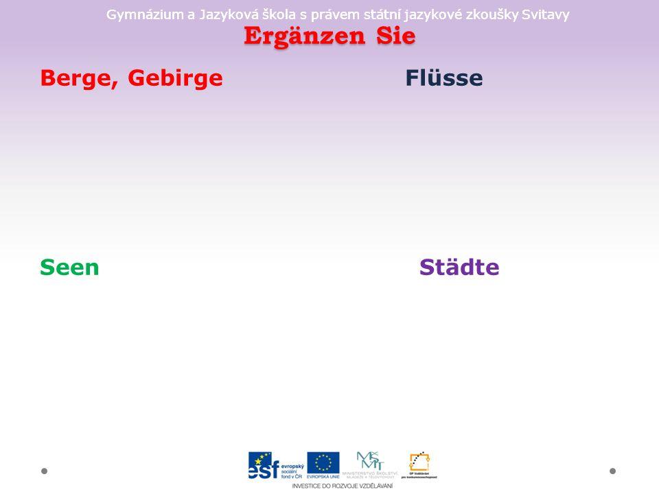 Gymnázium a Jazyková škola s právem státní jazykové zkoušky Svitavy Ergänzen Sie Berge, Gebirge Flüsse Seen Städte