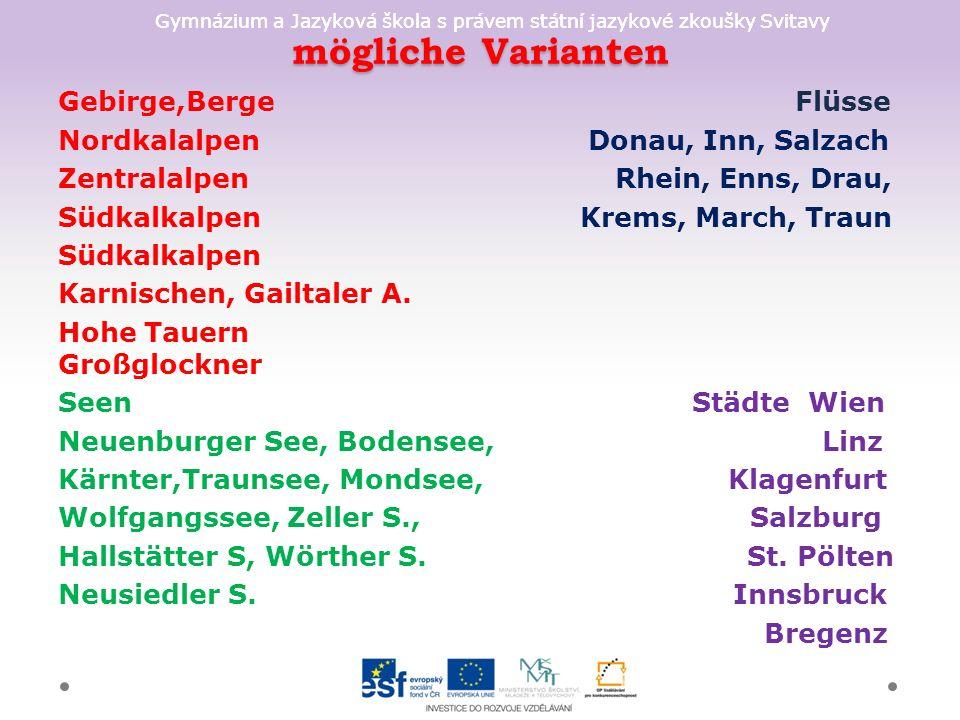 Gymnázium a Jazyková škola s právem státní jazykové zkoušky Svitavy mögliche Varianten Gebirge,Berge Flüsse Nordkalalpen Donau, Inn, Salzach Zentralalpen Rhein, Enns, Drau, Südkalkalpen Krems, March, Traun Südkalkalpen Karnischen, Gailtaler A.