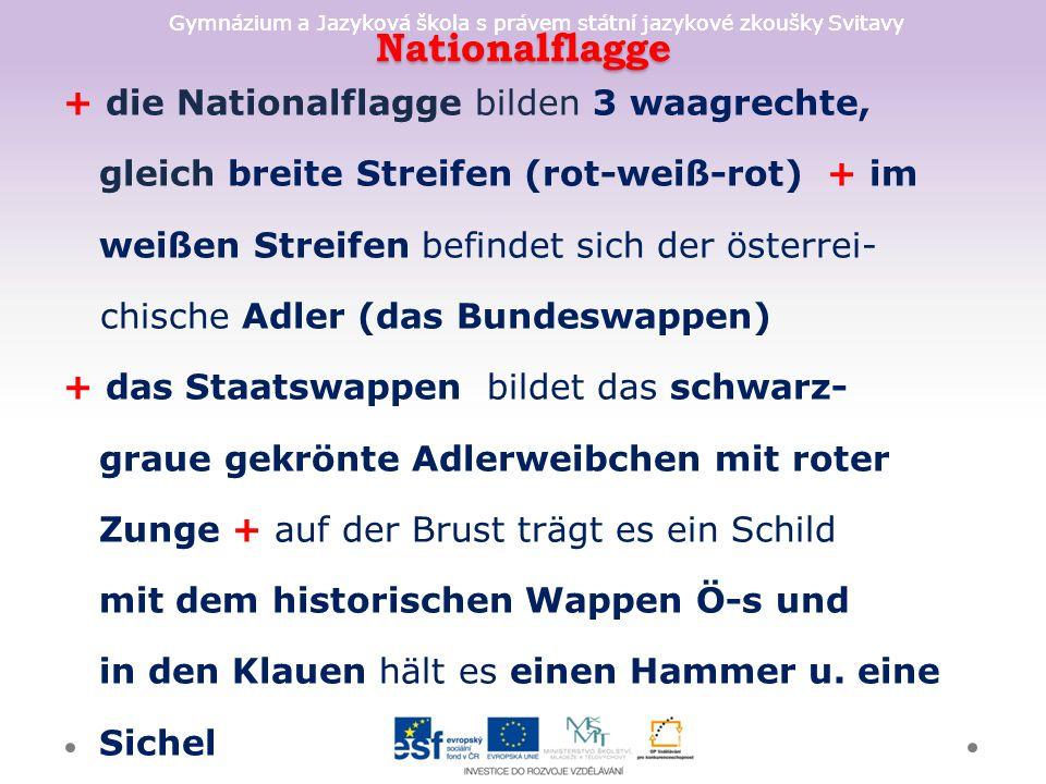 Gymnázium a Jazyková škola s právem státní jazykové zkoušky Svitavy Nationalflagge + die Nationalflagge bilden 3 waagrechte, gleich breite Streifen (rot-weiß-rot) + im weißen Streifen befindet sich der österrei- chische Adler (das Bundeswappen) + das Staatswappen bildet das schwarz- graue gekrönte Adlerweibchen mit roter Zunge + auf der Brust trägt es ein Schild mit dem historischen Wappen Ö-s und in den Klauen hält es einen Hammer u.