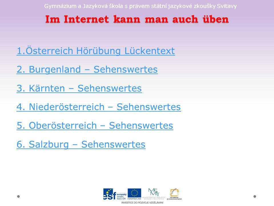 Gymnázium a Jazyková škola s právem státní jazykové zkoušky Svitavy Im Internet kann man auch üben 1.Österreich Hörübung Lückentext 2.