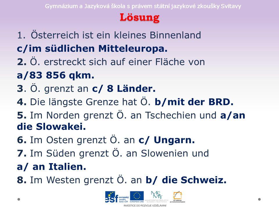 Gymnázium a Jazyková škola s právem státní jazykové zkoušky Svitavy Lösung 1.Österreich ist ein kleines Binnenland c/im südlichen Mitteleuropa.