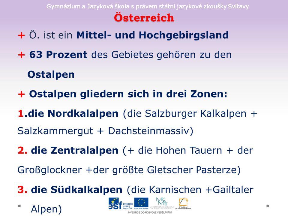 Gymnázium a Jazyková škola s právem státní jazykové zkoušky Svitavy Alpenvorland + das Alpenvorland reicht bis zum Donautal und grenzt an die Pannonische Tiefland + im Osten gibt es das Marchfeld und das Wiener Becken + Ö.