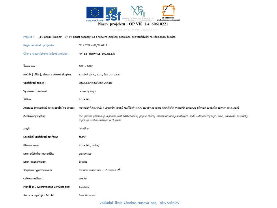 """Projekt : """"EU peníze školám - OP VK oblast podpory 1.4 s názvem Zlepšení podmínek pro vzdělávání na základních školách Registrační číslo projektu : CZ.1.07/1.4.00/21.0815 Číslo a název šablony klíčové aktivity : VY_32_ INOVACE_100.NJ.8.A Školní rok : 2011 / 2012 Ročník ( třída ), cílová a věková skupina:8."""