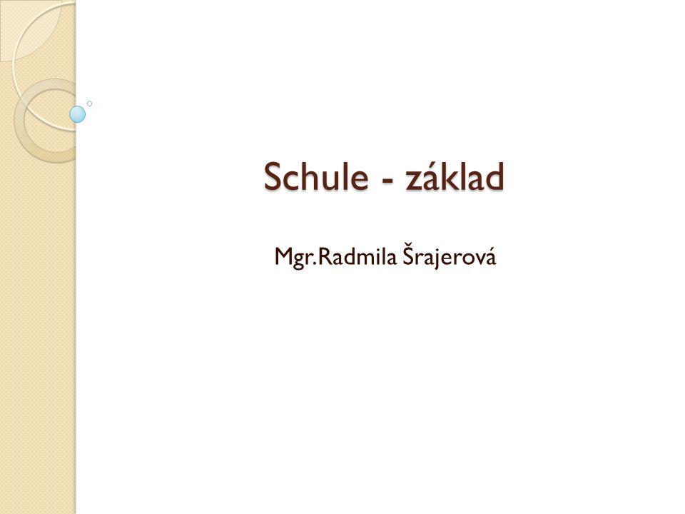 Schule - základ Mgr.Radmila Šrajerová