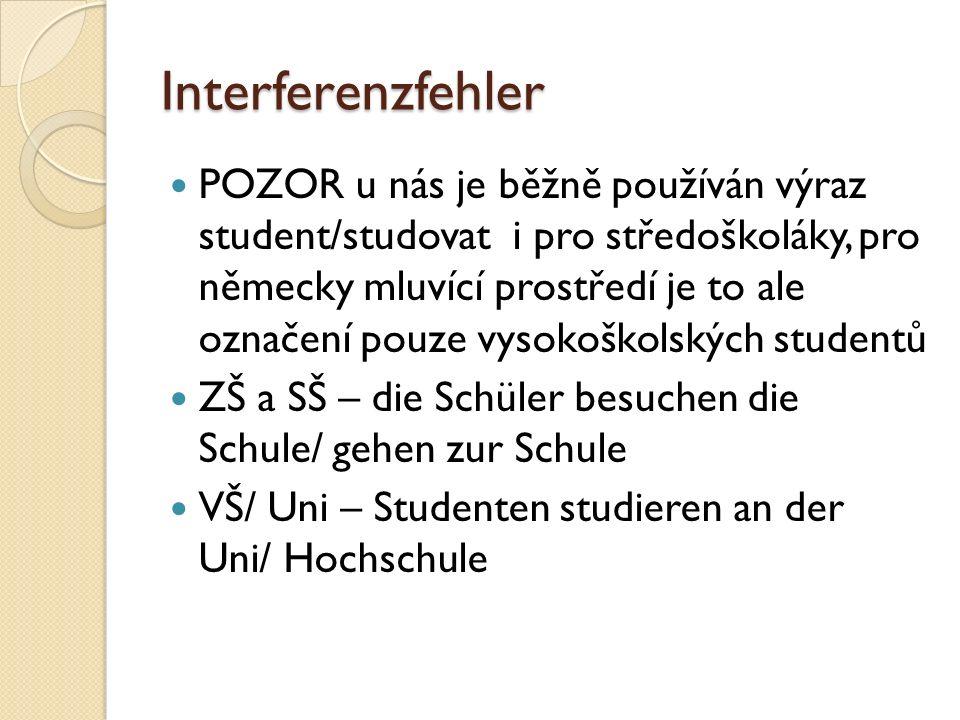 Interferenzfehler POZOR u nás je běžně používán výraz student/studovat i pro středoškoláky, pro německy mluvící prostředí je to ale označení pouze vys