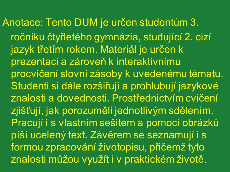 Anotace: Tento DUM je určen studentům 3. ročníku čtyřletého gymnázia, studující 2.