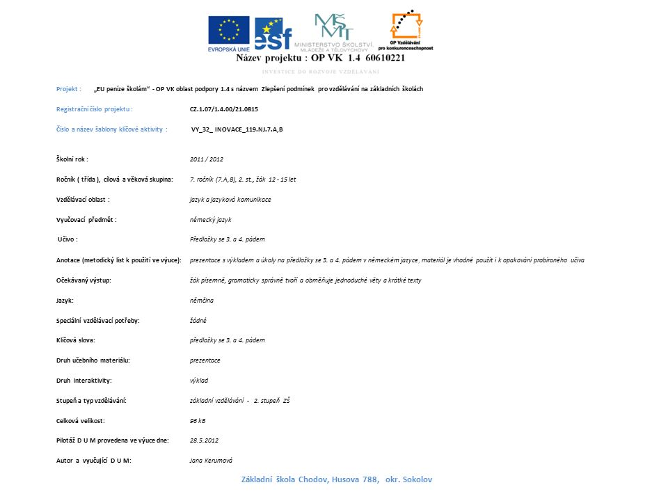 """Projekt : """"EU peníze školám - OP VK oblast podpory 1.4 s názvem Zlepšení podmínek pro vzdělávání na základních školách Registrační číslo projektu : CZ.1.07/1.4.00/21.0815 Číslo a název šablony klíčové aktivity : VY_32_ INOVACE_119.NJ.7.A,B Školní rok : 2011 / 2012 Ročník ( třída ), cílová a věková skupina:7."""