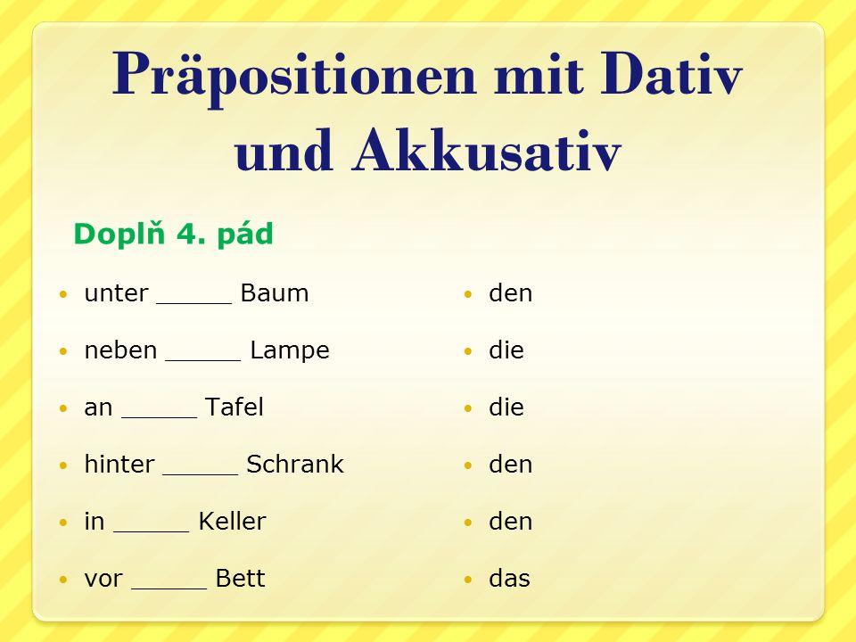 unter _____ Baum neben _____ Lampe an _____ Tafel hinter _____ Schrank in _____ Keller vor _____ Bett den die den das Präpositionen mit Dativ und Akku