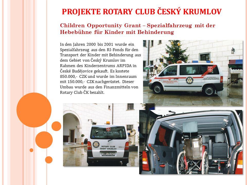 Children Opportunity Grant – Spezialfahrzeug mit der Hebebühne für Kinder mit Behinderung In den Jahren 2000 bis 2001 wurde ein Spezialfahrzeug aus den RI-Fonds für den Transport der Kinder mit Behinderung aus dem Gebiet von Český Krumlov im Rahmen des Kinderzentrums ARPIDA in České Budějovice gekauft.