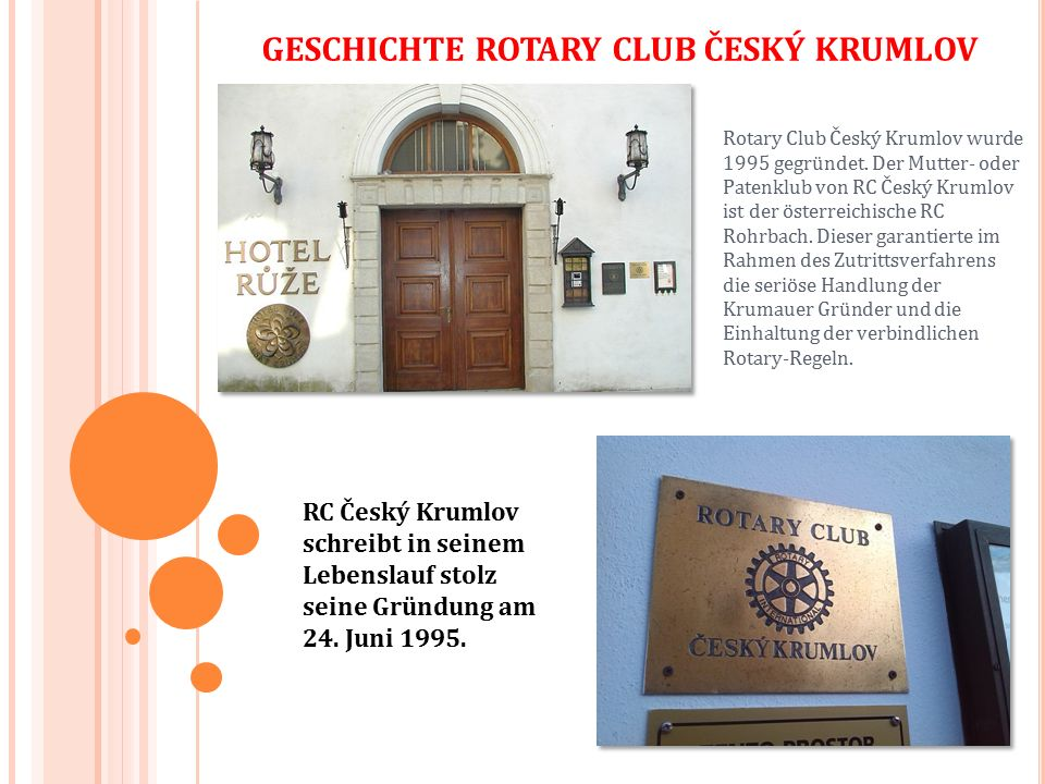Rotary Club Český Krumlov wurde 1995 gegründet. Der Mutter- oder Patenklub von RC Český Krumlov ist der österreichische RC Rohrbach. Dieser garantiert