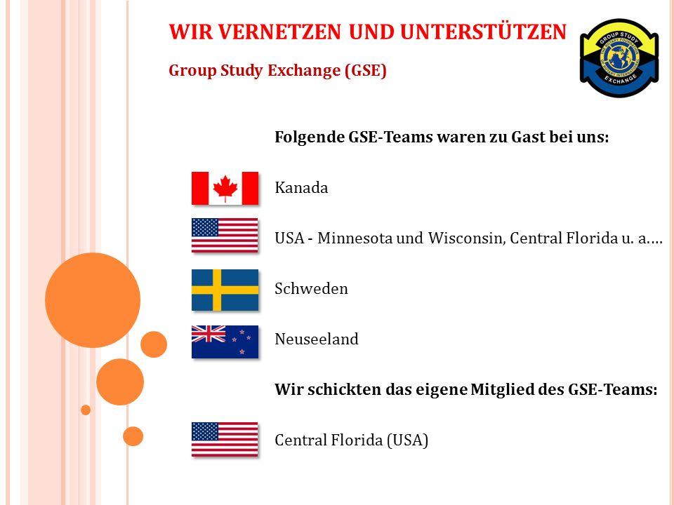 Group Study Exchange (GSE) WIR VERNETZEN UND UNTERSTÜTZEN Folgende GSE-Teams waren zu Gast bei uns: Kanada USA - Minnesota und Wisconsin, Central Florida u.