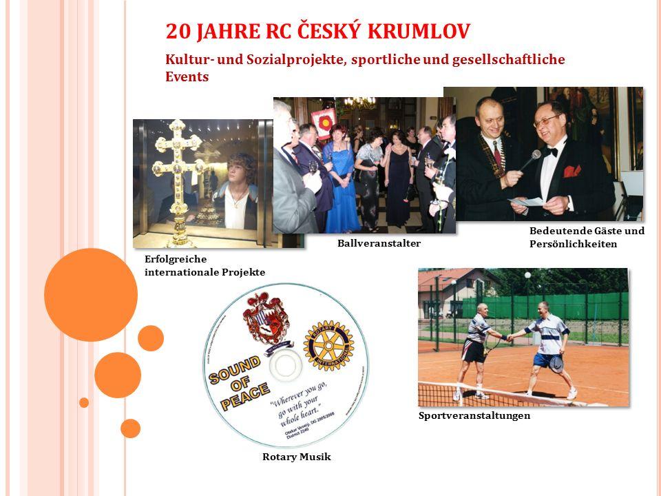 Kultur- und Sozialprojekte, sportliche und gesellschaftliche Events 20 JAHRE RC ČESKÝ KRUMLOV Ballveranstalter Bedeutende Gäste und Persönlichkeiten Erfolgreiche internationale Projekte Sportveranstaltungen Rotary Musik